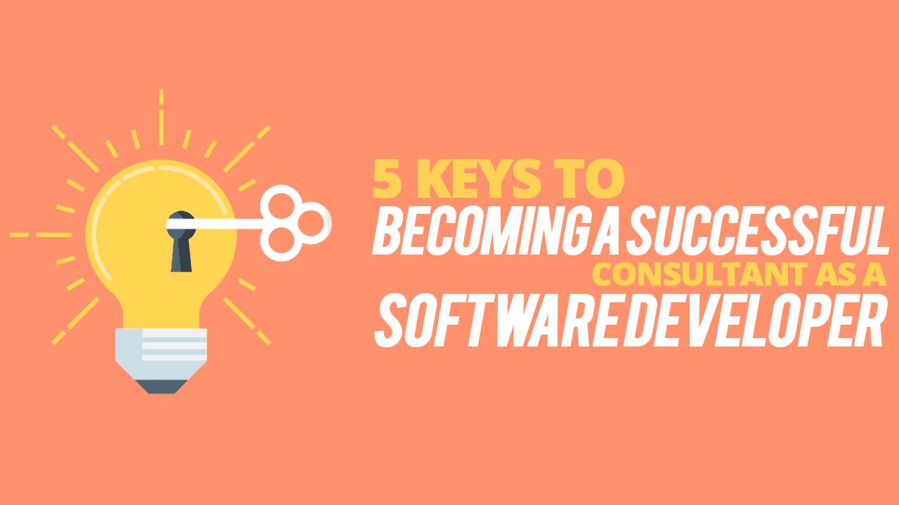 5 claves para convertirse en un consultor exitoso como desarrollador de software